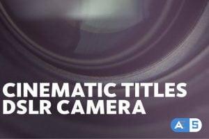 Videohive Cinematic Titles // DSLR Camera 22174327