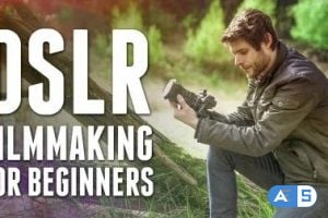 DSLR Filmmaking: From Beginner to PRO!